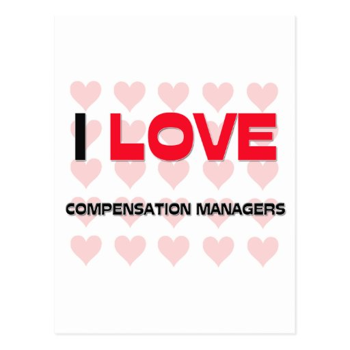 I LOVE COMPENSATION MANAGERS POST CARD