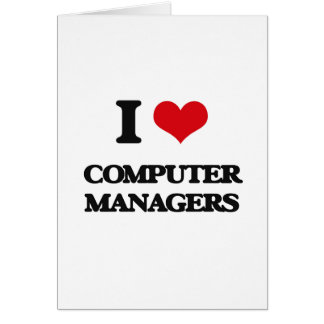 I love Computer Managers Greeting Cards