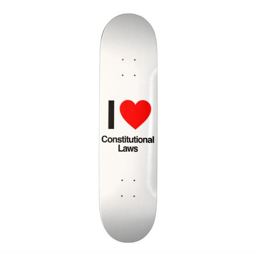 i love constitutional laws skate deck