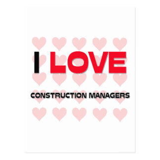 I LOVE CONSTRUCTION MANAGERS POSTCARD