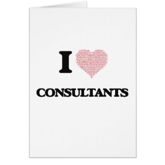 I love Consultants (Heart made from words) Greeting Card