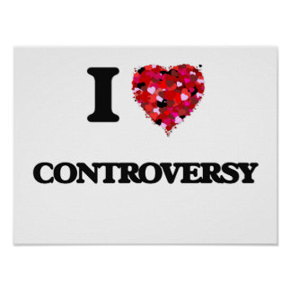 I love Controversy Poster