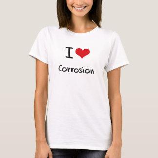 I love Corrosion T-Shirt