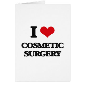 I love Cosmetic Surgery Greeting Card