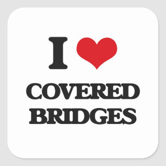 I love Covered Bridges Square Sticker