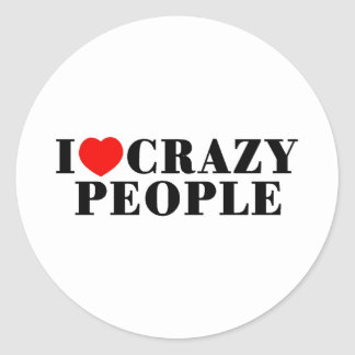 I Love Crazy People Classic Round Sticker
