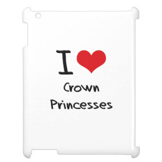 I love Crown Princesses Case For The iPad
