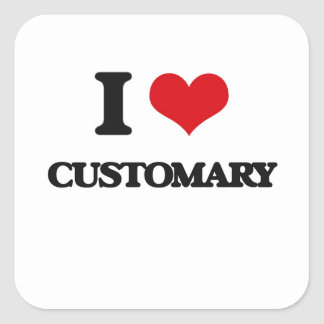 I love Customary Square Sticker