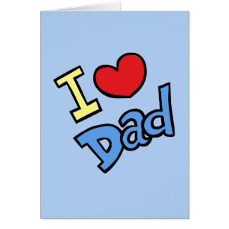 I Love Dad Greeting Card