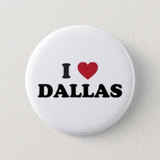 I Love Dallas Texas 6 Cm Round Badge