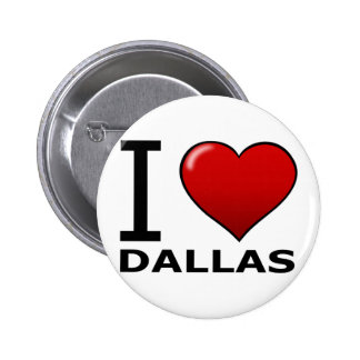 I LOVE DALLAS TX - TEXAS BUTTONS