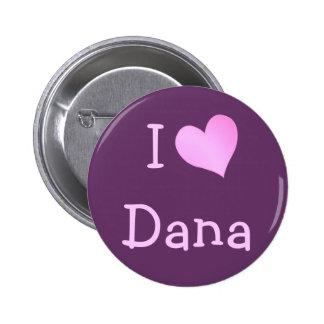 I Love Dana 6 Cm Round Badge