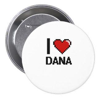 I Love Dana Digital Retro Design 7.5 Cm Round Badge