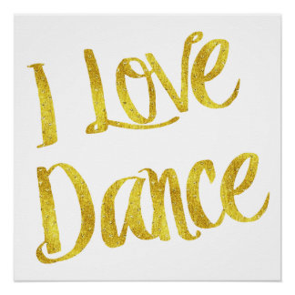 I Love Dance Gold Faux Foil Metallic Quote Poster