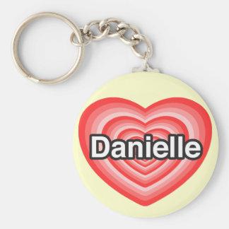 I love Danielle. I love you Danielle. Heart Basic Round Button Key Ring