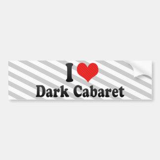 I Love Dark Cabaret Bumper Sticker