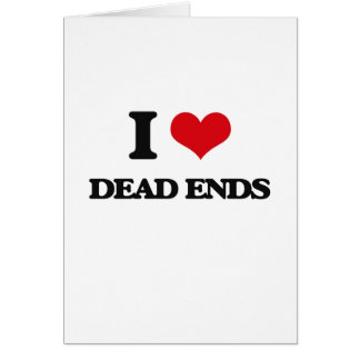 I love Dead Ends Greeting Card