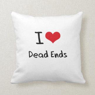I Love Dead Ends Pillows