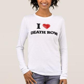 I love Death Row Long Sleeve T-Shirt