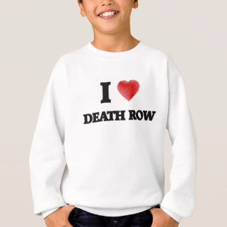 I love Death Row Sweatshirt