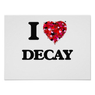 I love Decay Poster