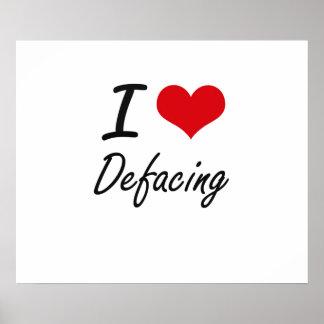 I love Defacing Poster