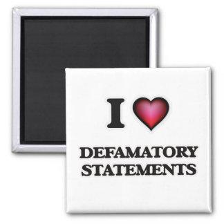 I love Defamatory Statements Magnet