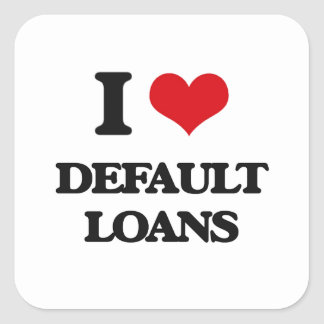 I love Default Loans Square Sticker