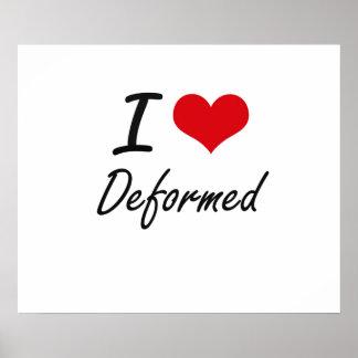 I love Deformed Poster