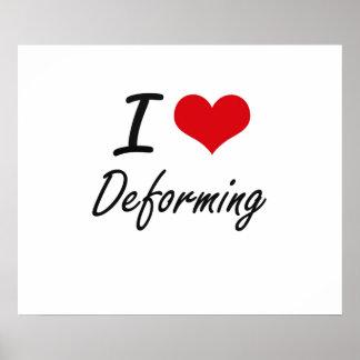 I love Deforming Poster