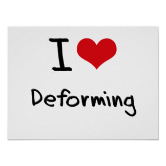 I Love Deforming Print