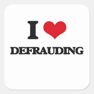 I love Defrauding Square Sticker