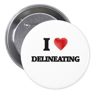 I love Delineating 7.5 Cm Round Badge