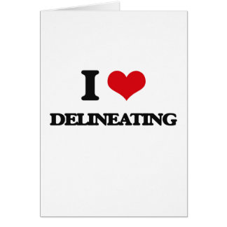 I love Delineating Greeting Card
