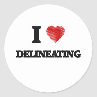 I love Delineating Round Sticker