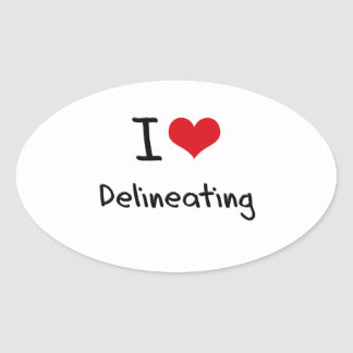 I Love Delineating Oval Stickers