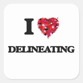 I love Delineating Square Sticker
