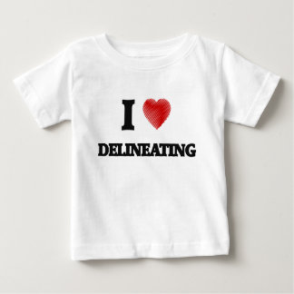 I love Delineating T-shirt