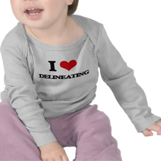 I love Delineating T-shirts