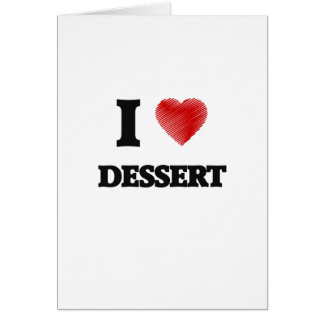 I love Dessert Greeting Card