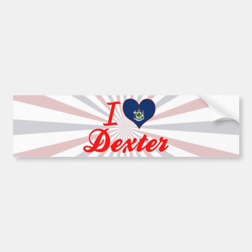 I Love Dexter, Maine Bumper Stickers