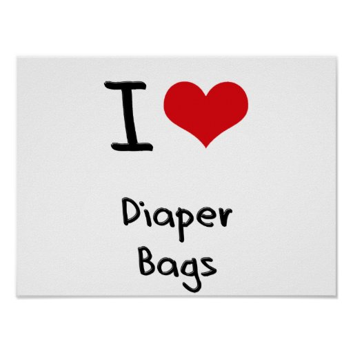 I Love Diaper Bags Posters