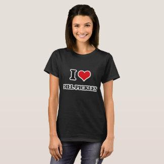 I Love Dill Pickles T-Shirt