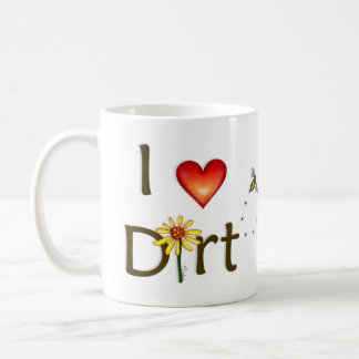 I Love Dirt Coffee Mug
