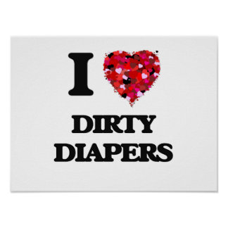 I love Dirty Diapers Poster
