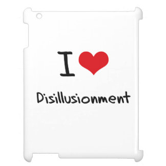 I Love Disillusionment Cover For The iPad