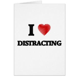 I love Distracting Greeting Card