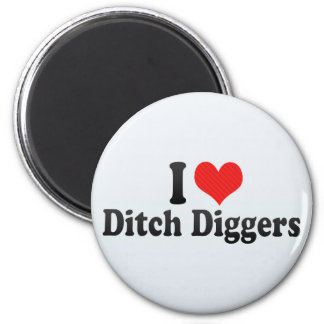 I Love Ditch Diggers Refrigerator Magnet