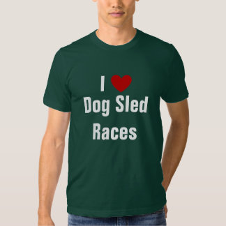 I love dog sled races t shirts
