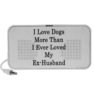 I Love Dogs More Than I Ever Loved My ExHusband Portable Speaker